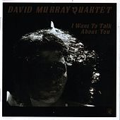 I Want To Talk About You by David Murray