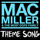 Mac Miller & The Most Dope Family Theme Song by Mac Miller