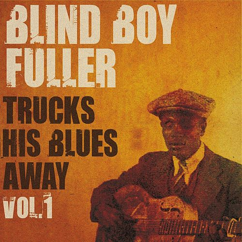 Blind Boy Fuller Trucks His Blues Away, Vol. 1 by Blind Boy Fuller
