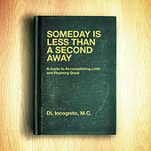 Someday is Less Than a Second Away by DL Incognito