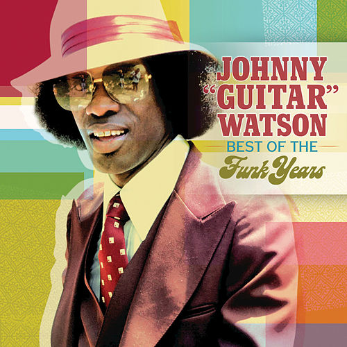 The Best Of The Funk Years by Johnny 'Guitar' Watson
