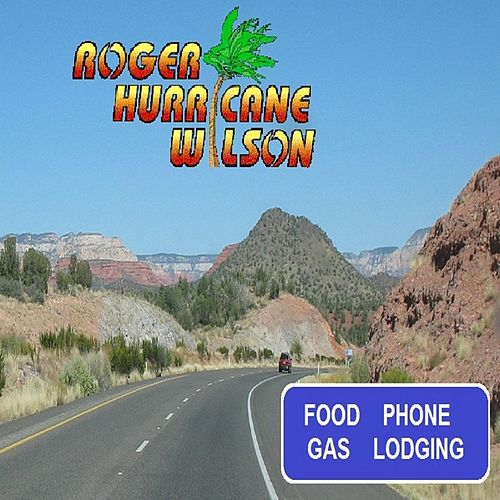 Food, Phone, Gas, & Lodging by Roger Hurricane Wilson