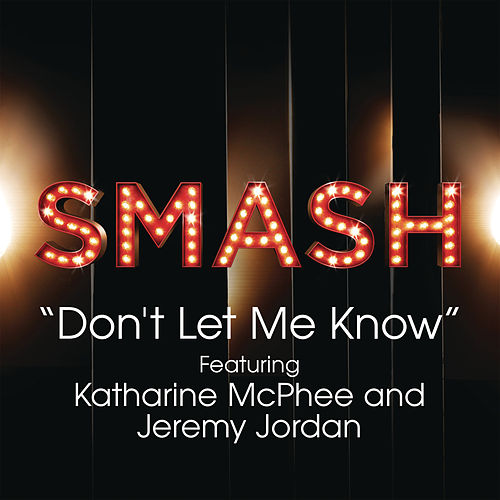 Don't Let Me Know (SMASH Cast Version feat. Katharine McPhee & Jeremy Jordan) by SMASH Cast
