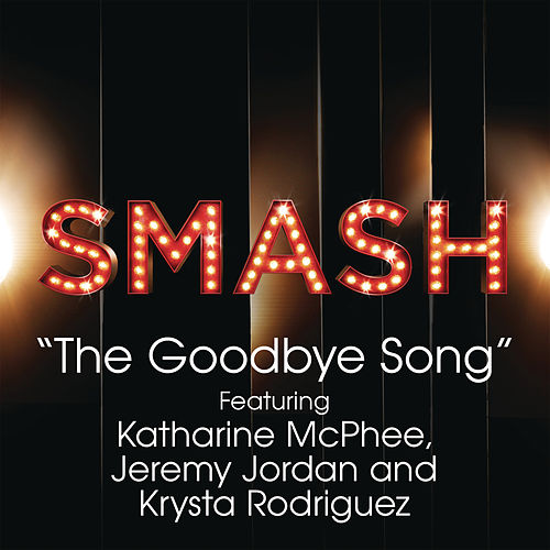 The Goodbye Song (SMASH Cast Version feat. Katharine McPhee, Jeremy Jordan & Krysta Rodriguez) by SMASH Cast