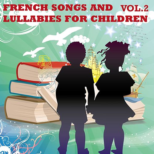 French Songs and Lullabies For Children, Vol. 2 by The Children Songs