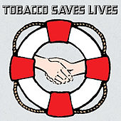 Tobacco Saves Lives by Tobacco