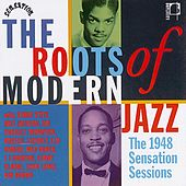 The Roots Of Modern Jazz: 1948 Sensation Sessions by Various Artists