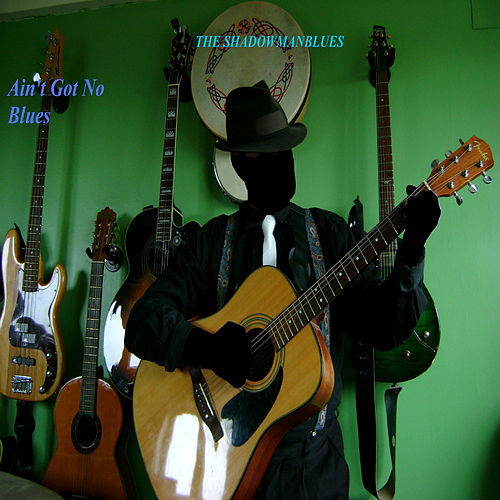 Ain't Got No Blues by The Shadowmanblues