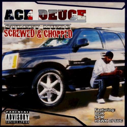 Street Muzic : Screwed & Chopped by Ace Deuce