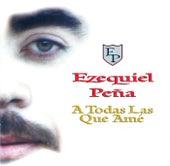 A Todas Las Que Amé by Ezequiel Pena