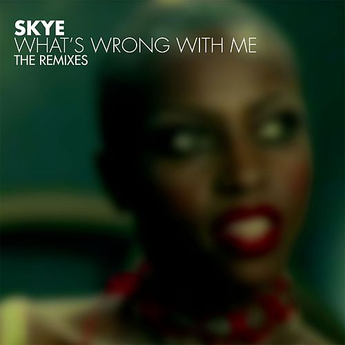 What's Wrong With Me: The Remixes by Skye