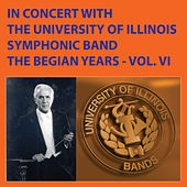 In Concert with The University of Illinois Concert Band - The Begian Years, Vol. VI by University Of Illinois Symphonic Band