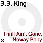 Thrill Ain't Gone, Noway Baby by B.B. King