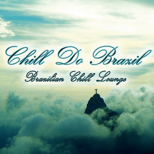 Chill Do Brazil (Brazilian Chill Lounge) by Various Artists
