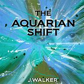 The Aquarian Shift by J.Walker