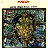 Tonight At Noon by Charles Mingus