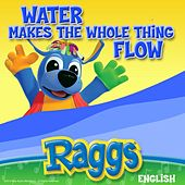 Water Makes the Whole Thing Flow by Raggs