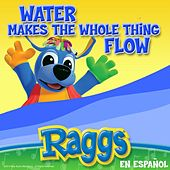 Water Makes the Whole Thing Flow (En Espanol) by Raggs