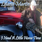 I Need a Little Home Time by Leland Martin