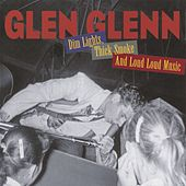 Dim Lights, Thick Smoke And Loud Loud Music by Glen Glenn