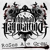 Roses Are Grey by The Dead Lay Waiting