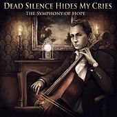 The Symphony of Hope by DEAD SILENCE HIDES MY CRIES