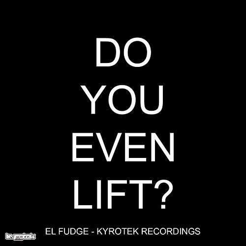 Do You Even Lift? by Fudge