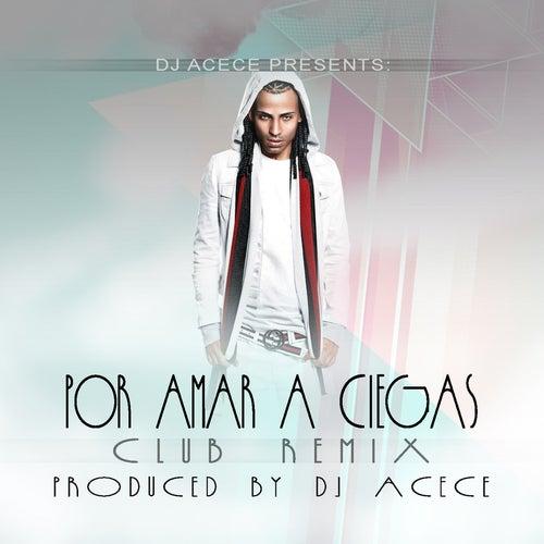 Por Amar a Ciegas (Dj Acece Remix) by Arcangel