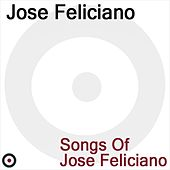 Songs of Jóse Feliciano by Jose Feliciano