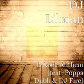 B Rock Anthem (feat. Poppa Dubb & DJ Fire) by DJ Lilman