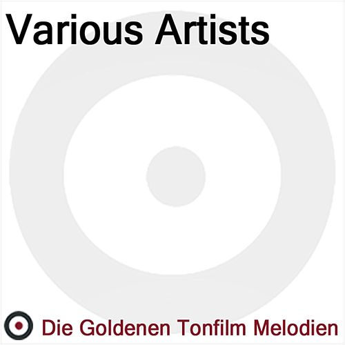 Die Goldenen Tonfilm Melodien by Various Artists