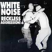 Reckless Aggression by White Noise