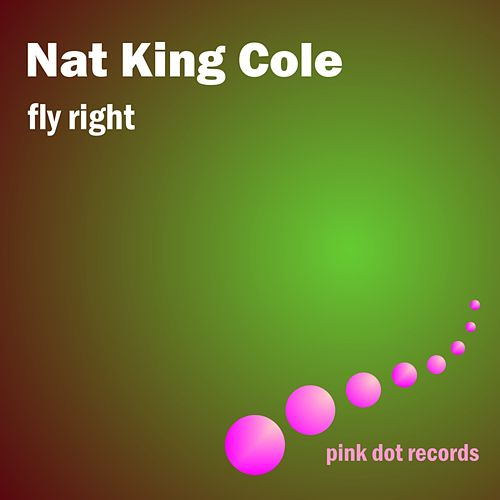 Fly Right by Nat King Cole
