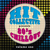 Hit Collective Presents 80s Chill Out Vol. 1 by Hit Collective