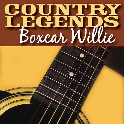 Country Legends - Boxcar Willie by Boxcar Willie