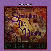 Rock Vol. 15: Shanghai Lily Dublin-Lynching In Texas by Shanghai Lily Dublin