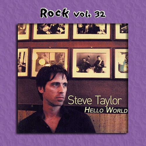 Rock Vol. 32: Steve Taylor-Hello World by Steve Taylor