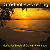 Gradual Awakening (Meditation Music for Deep Relaxation and Health) by Dr. Harry Henshaw