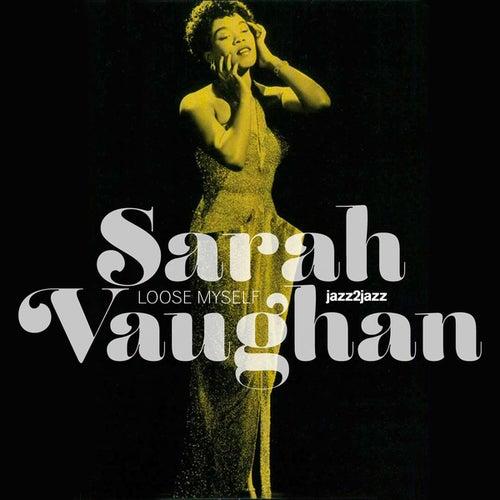 Loose Myself by Sarah Vaughan
