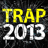 Trap 2013 by Various Artists