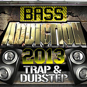 Bass Addiction 2013 - Trap & Dubstep by Various Artists