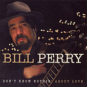 Don't Know Nothin' About Love by Bill Perry