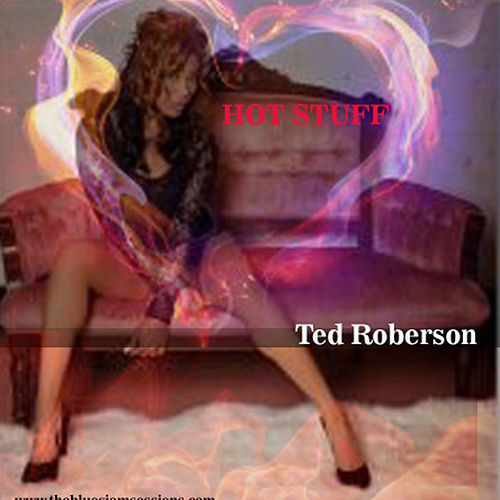 Hot Stuff by Ted Roberson