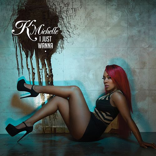 I Just Wanna by K. Michelle
