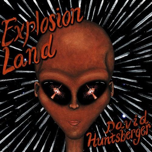 Explosion Land by David Huntsberger