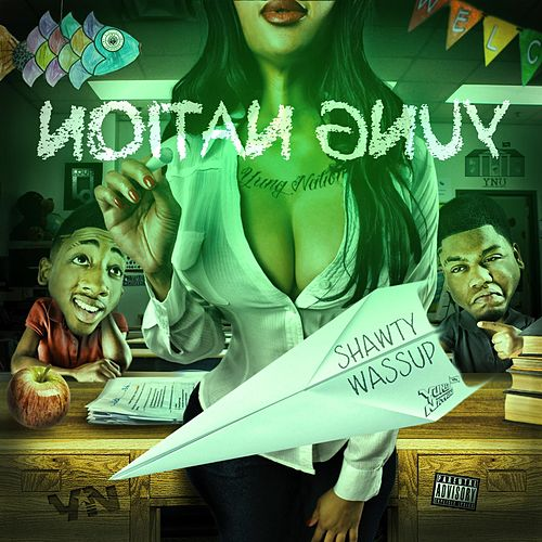 Shawty Wassup by Yung Nation