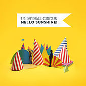 Hello Sunshine! by Universal Circus