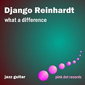What A Difference - Jazz Guitar by Django Reinhardt