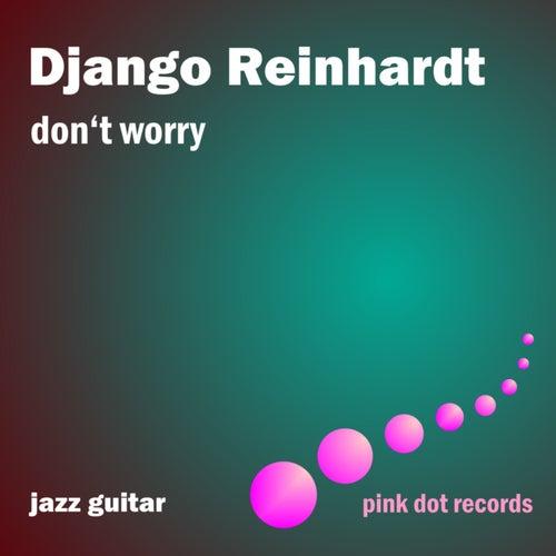 Don't Worry - Jazz Guitar by Django Reinhardt
