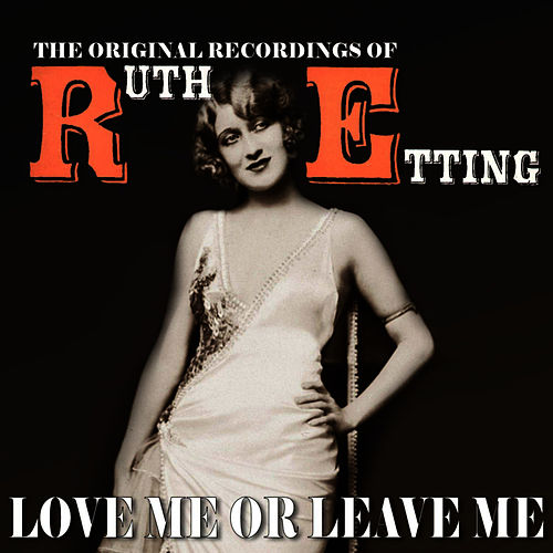 Love Me or Leave Me: The Original Recordings of Ruth Etting by Ruth Etting